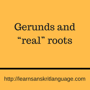 "Gerunds and ""real"" roots"