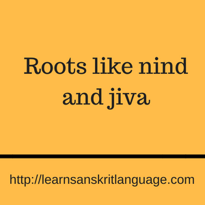 Roots like nind and jiva